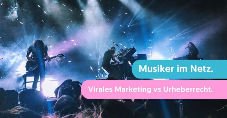 musiker im netz virales marketing vs urheberrecht