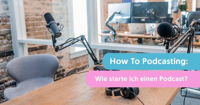 How To Podcast: Wie starte ich einen Podcast?