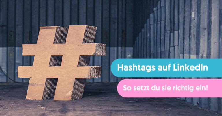 Hashtags auf LinkedIn - so setzt du sie richtig ein!