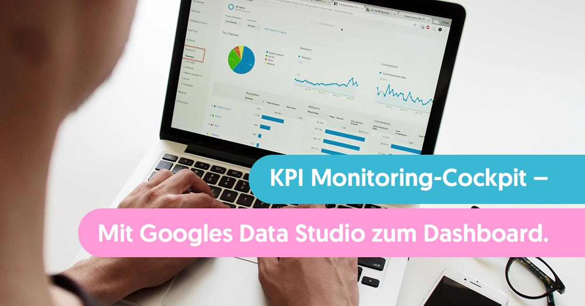 KPI Monitoring: Mit Googles Data Studio zum Dashboard.